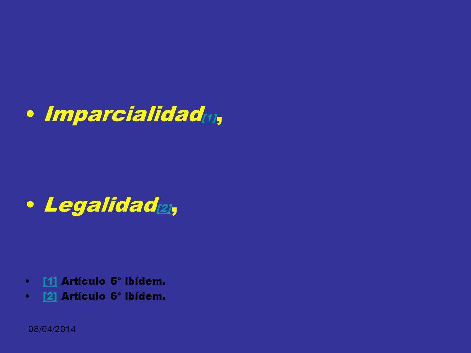Imparcialidad[1], Legalidad[2], [1] Artículo 5° ibídem.